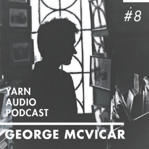 Yarn Audio Podcast #08 Cover – George McVicar
